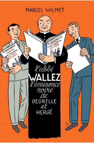 Marcel Wilmet, L'abbé Wallez l'eminence noire de Degrelle et Hergé
